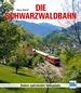 Die Schwarzwaldbahn - Badens spektakuläre Gebirgsbahn