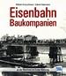 Eisenbahn-Baukompanien - an der Westfront im Ersten Weltkrieg
