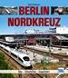 Berlin Nordkreuz - Bau - Geschichte - Gegenwart