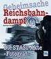Geheimsache Reichsbahndampf - Die Stasi-Akte »Fotograf«