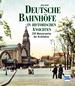 Deutsche Bahnhöfe in historischen Ansichten - 190 Meisterwerke der Architektur